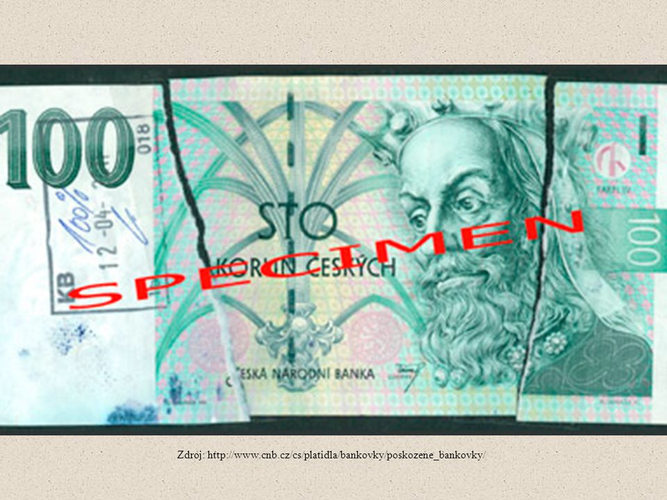 Zdroj: http://www.cnb.cz/cs/platidla/bankovky/poskozene_bankovky/