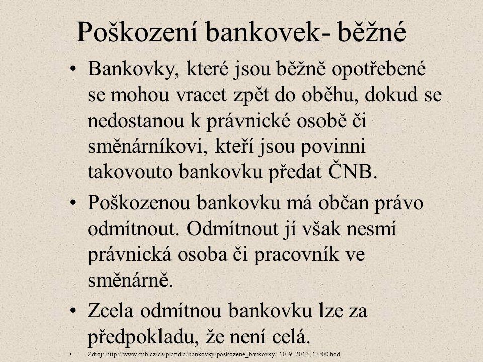 Poškození bankovek- běžné Bankovky, které jsou běžně opotřebené se mohou vracet zpět do oběhu, dokud se nedostanou k právnické osobě či směnárníkovi, kteří jsou povinni takovouto bankovku předat ČNB.