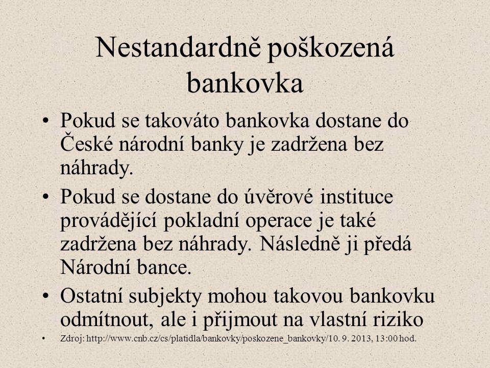 Nestandardně poškozená bankovka Pokud se takováto bankovka dostane do České národní banky je zadržena bez náhrady. Pokud se dostane do úvěrové institu