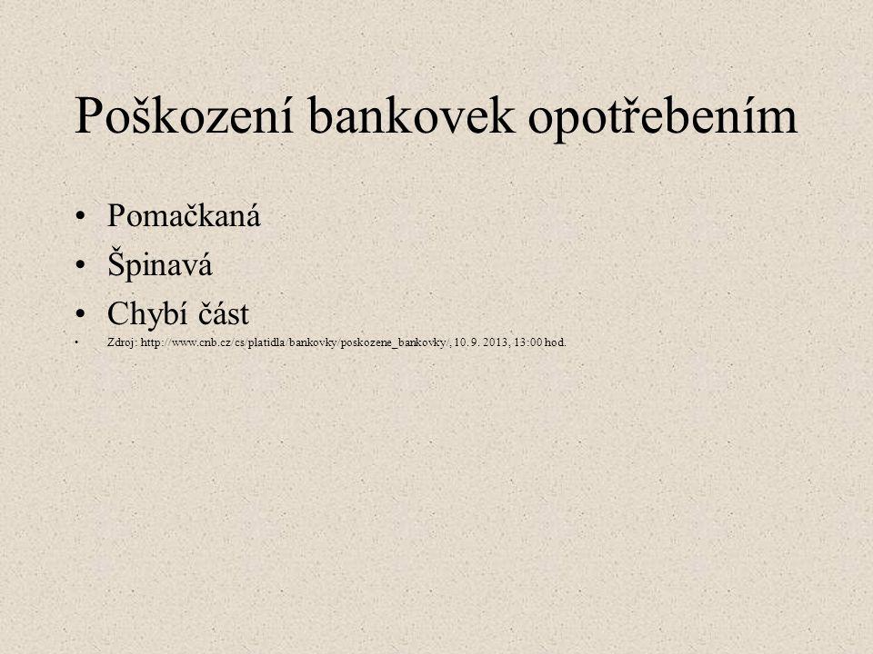 Poškození bankovek opotřebením Pomačkaná Špinavá Chybí část Zdroj: http://www.cnb.cz/cs/platidla/bankovky/poskozene_bankovky/, 10. 9. 2013, 13:00 hod.
