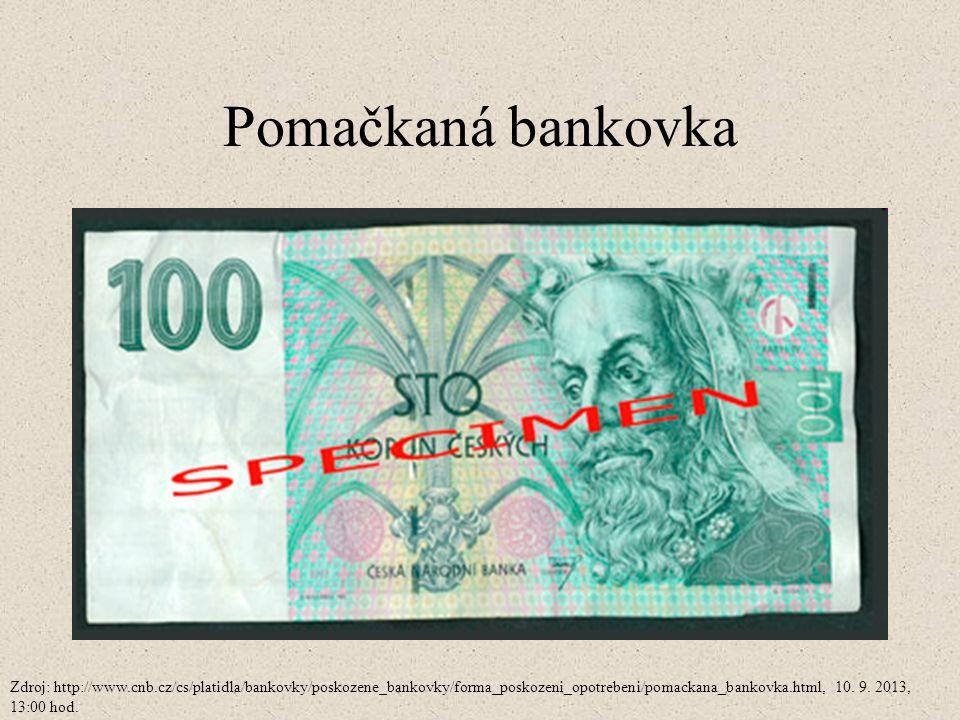 Pomačkaná bankovka Zdroj: http://www.cnb.cz/cs/platidla/bankovky/poskozene_bankovky/forma_poskozeni_opotrebeni/pomackana_bankovka.html, 10.
