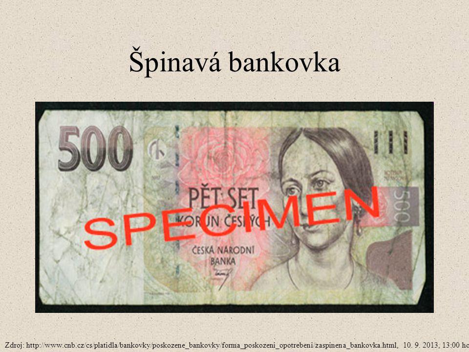 Špinavá bankovka Zdroj: http://www.cnb.cz/cs/platidla/bankovky/poskozene_bankovky/forma_poskozeni_opotrebeni/zaspinena_bankovka.html, 10. 9. 2013, 13: