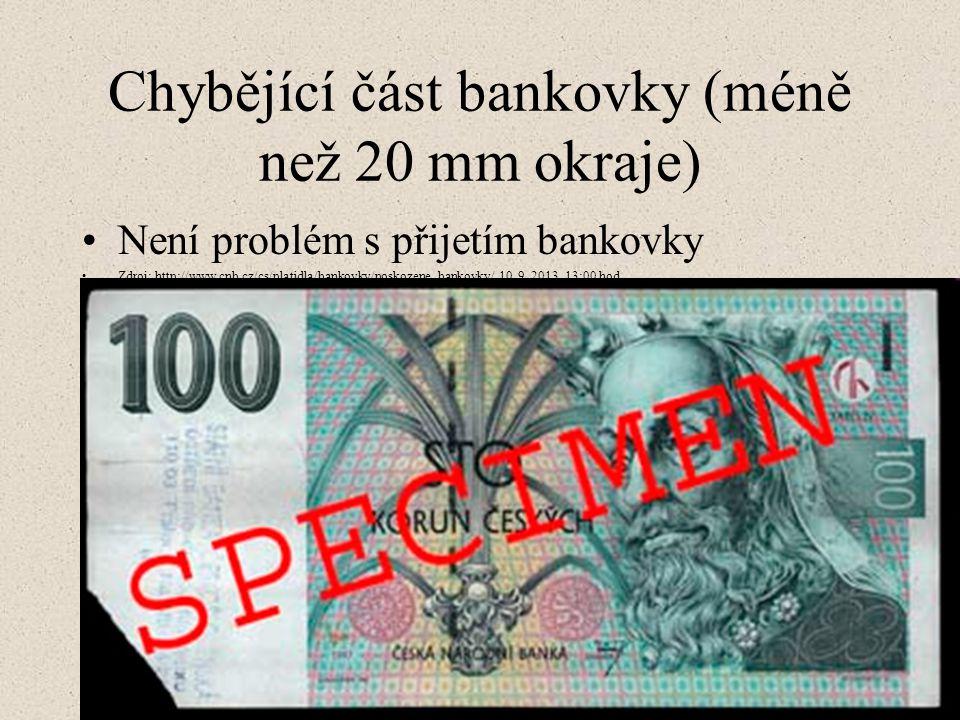 Chybějící část bankovky (méně než 20 mm okraje) Není problém s přijetím bankovky Zdroj: http://www.cnb.cz/cs/platidla/bankovky/poskozene_bankovky/, 10.