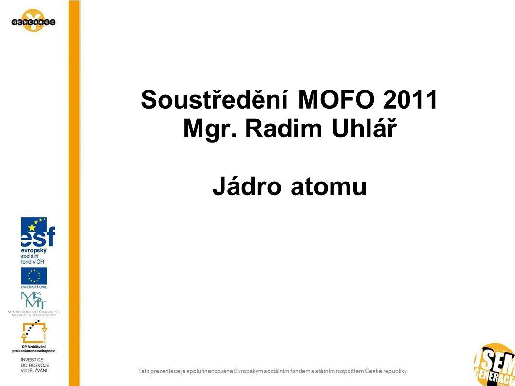 Soustředění MOFO 2011 Mgr. Radim Uhlář Jádro atomu