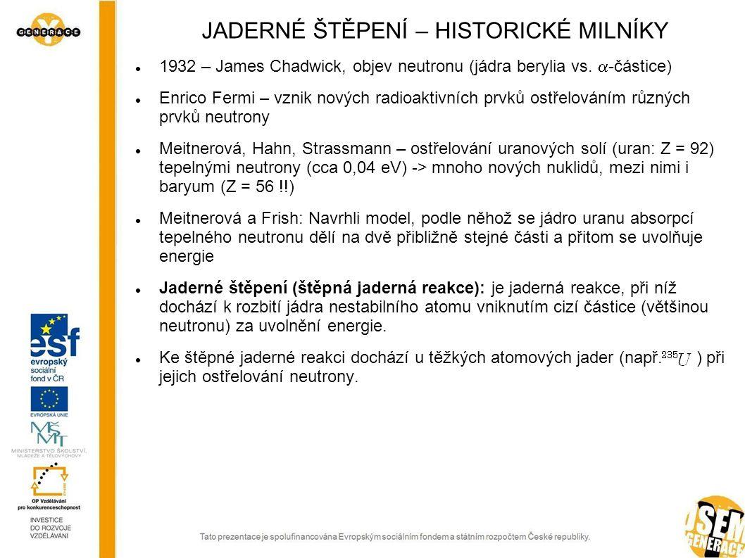 JADERNÉ ŠTĚPENÍ – HISTORICKÉ MILNÍKY 1932 – James Chadwick, objev neutronu (jádra berylia vs.  -částice) Enrico Fermi – vznik nových radioaktivních p