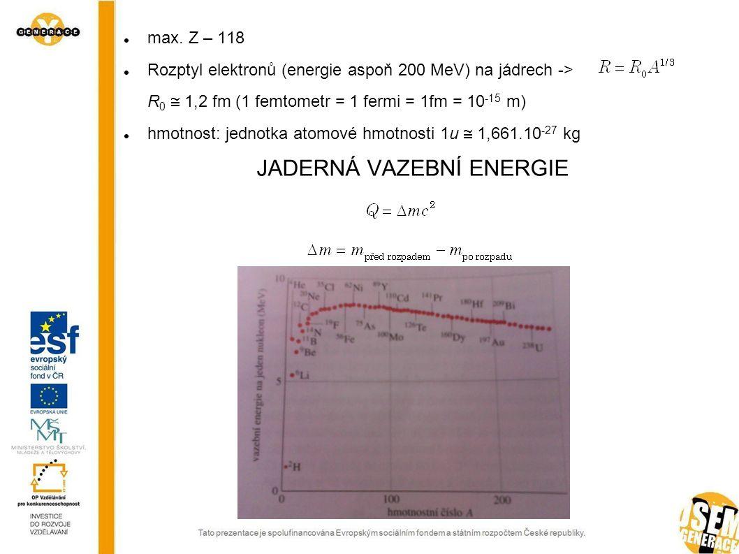 max. Z – 118 Rozptyl elektronů (energie aspoň 200 MeV) na jádrech -> R 0  1,2 fm (1 femtometr = 1 fermi = 1fm = 10 -15 m) hmotnost: jednotka atomové