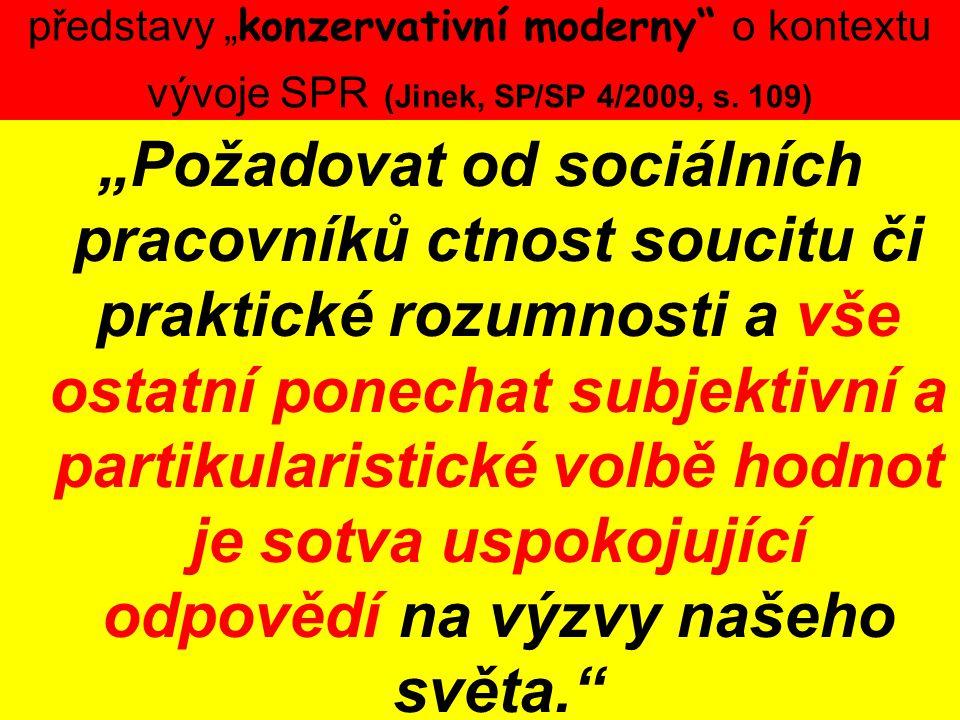 """představy """" konzervativní moderny"""" o kontextu vývoje SPR (Jinek, SP/SP 4/2009, s. 109) """"Požadovat od sociálních pracovníků ctnost soucitu či praktické"""