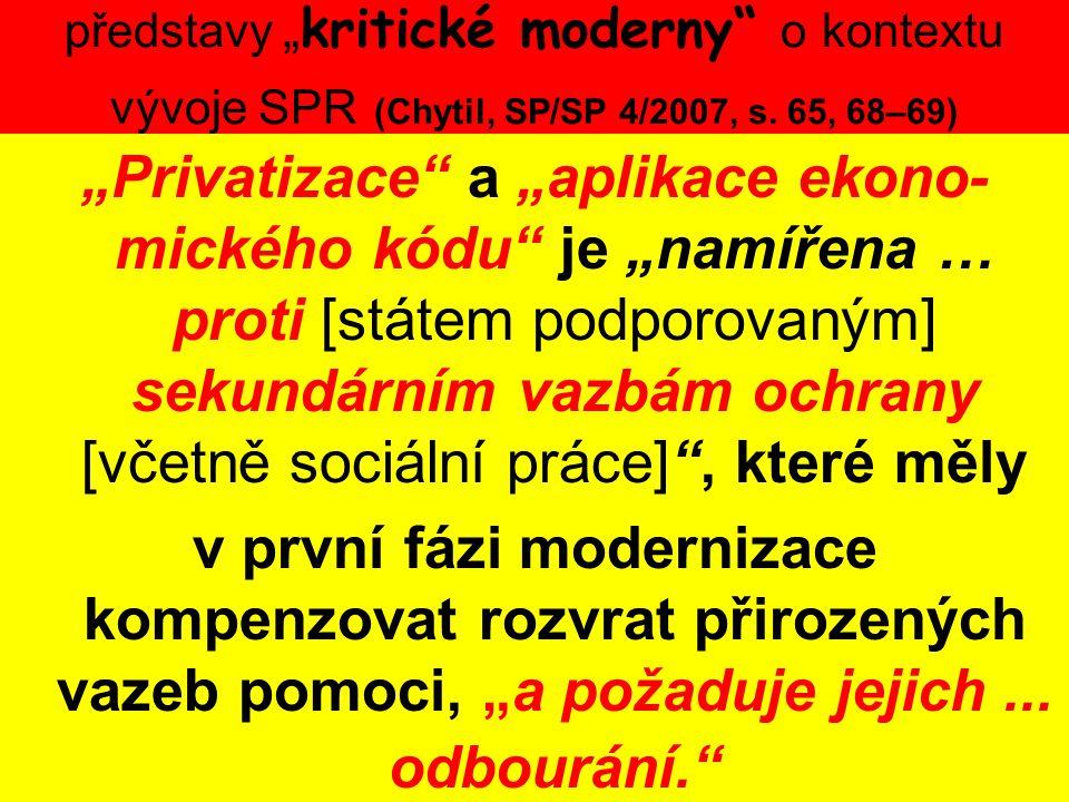 """představy """" kritické moderny"""" o kontextu vývoje SPR (Chytil, SP/SP 4/2007, s. 65, 68–69) """"Privatizace"""" a """"aplikace ekono- mického kódu"""" je """"namířena …"""