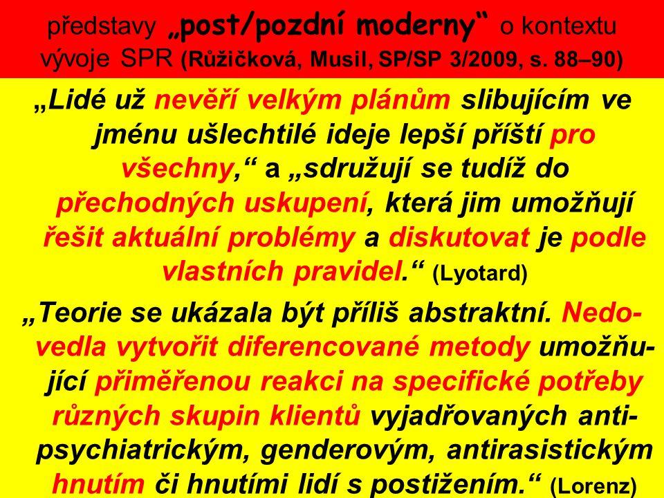 """představy """"post/pozdní moderny"""" o kontextu vývoje SPR (Růžičková, Musil, SP/SP 3/2009, s. 88–90) """"Lidé už nevěří velkým plánům slibujícím ve jménu ušl"""