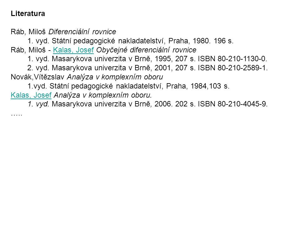 Literatura Ráb, Miloš Diferenciální rovnice 1. vyd. Státní pedagogické nakladatelství, Praha, 1980. 196 s. Ráb, Miloš - Kalas, Josef Obyčejné diferenc