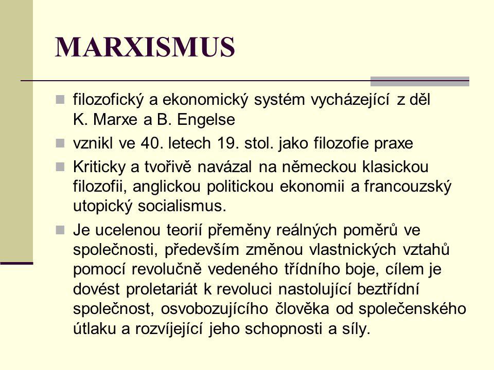MARXISMUS filozofický a ekonomický systém vycházející z děl K. Marxe a B. Engelse vznikl ve 40. letech 19. stol. jako filozofie praxe Kriticky a tvoři