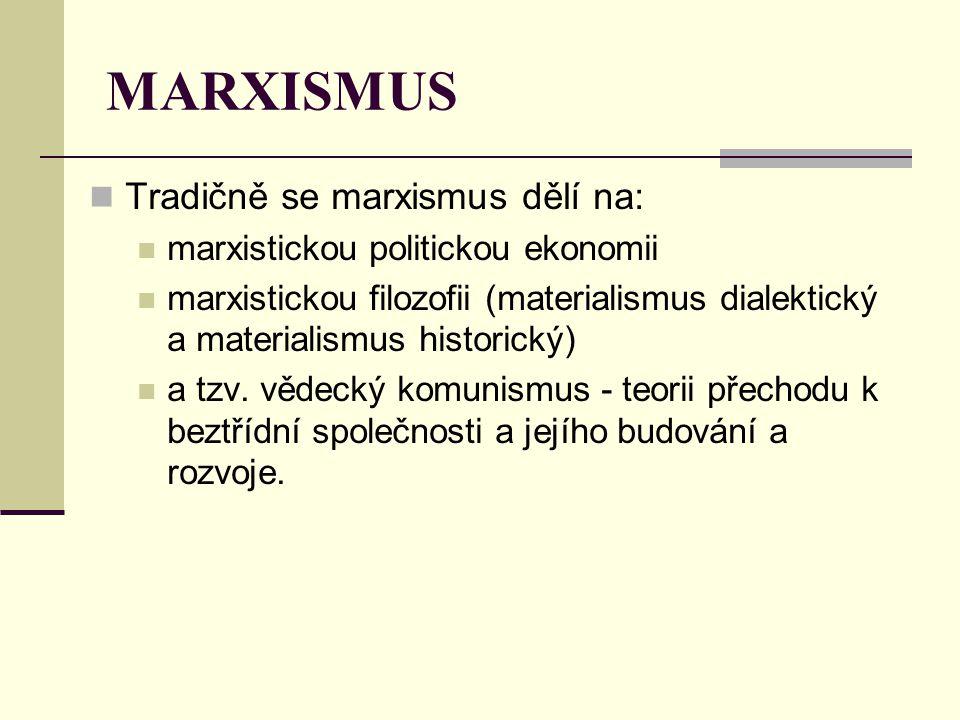 MARXISMUS Tradičně se marxismus dělí na: marxistickou politickou ekonomii marxistickou filozofii (materialismus dialektický a materialismus historický) a tzv.