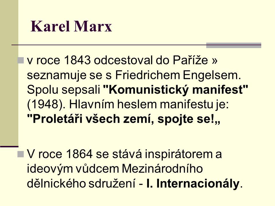 Karel Marx v roce 1843 odcestoval do Paříže » seznamuje se s Friedrichem Engelsem. Spolu sepsali
