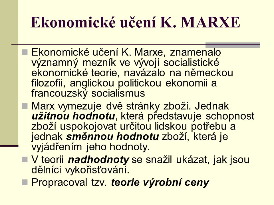 Ekonomické učení K. MARXE Ekonomické učení K. Marxe, znamenalo významný mezník ve vývoji socialistické ekonomické teorie, navázalo na německou filozof
