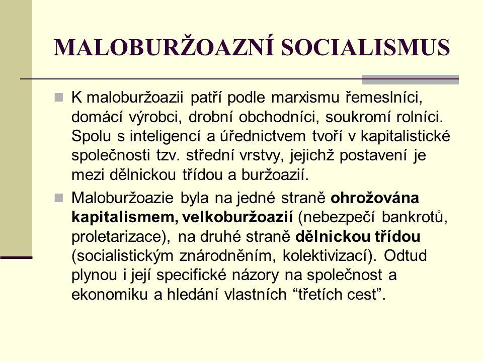 MALOBURŽOAZNÍ SOCIALISMUS K maloburžoazii patří podle marxismu řemeslníci, domácí výrobci, drobní obchodníci, soukromí rolníci. Spolu s inteligencí a