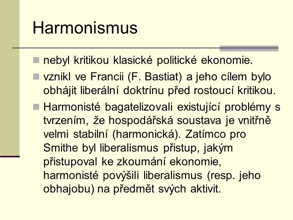 Harmonismus nebyl kritikou klasické politické ekonomie. vznikl ve Francii (F. Bastiat) a jeho cílem bylo obhájit liberální doktrínu před rostoucí krit