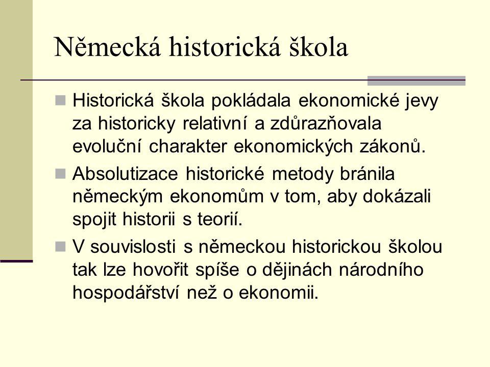 Německá historická škola Historická škola pokládala ekonomické jevy za historicky relativní a zdůrazňovala evoluční charakter ekonomických zákonů.