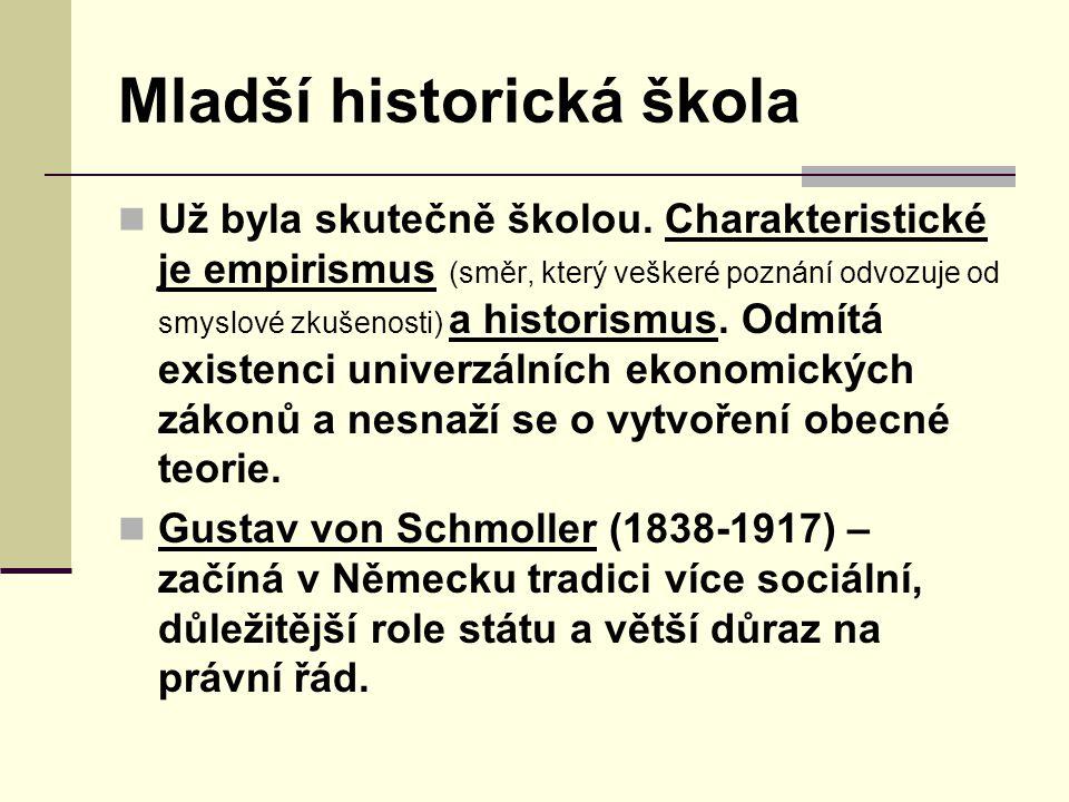 Mladší historická škola Už byla skutečně školou. Charakteristické je empirismus (směr, který veškeré poznání odvozuje od smyslové zkušenosti) a histor