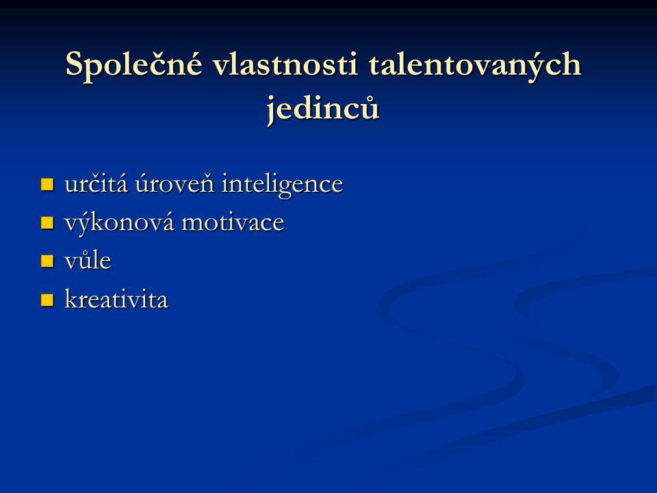 Společné vlastnosti talentovaných jedinců určitá úroveň inteligence určitá úroveň inteligence výkonová motivace výkonová motivace vůle vůle kreativita