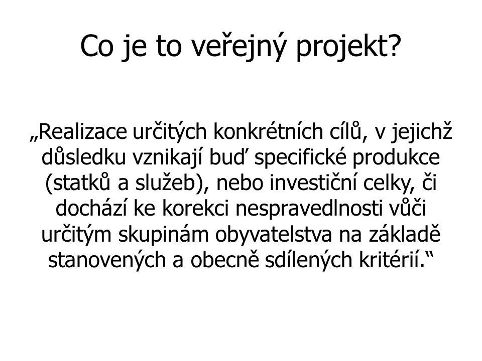"""Co je to veřejný projekt? """"Realizace určitých konkrétních cílů, v jejichž důsledku vznikají buď specifické produkce (statků a služeb), nebo investiční"""