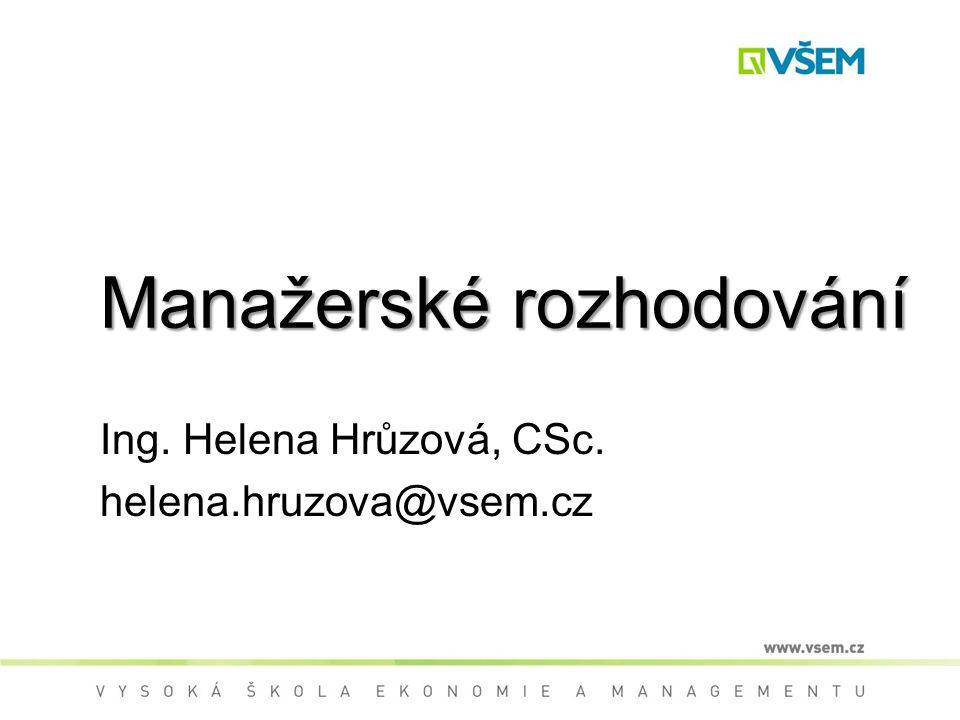 Manažerské rozhodování Ing. Helena Hrůzová, CSc. helena.hruzova@vsem.cz