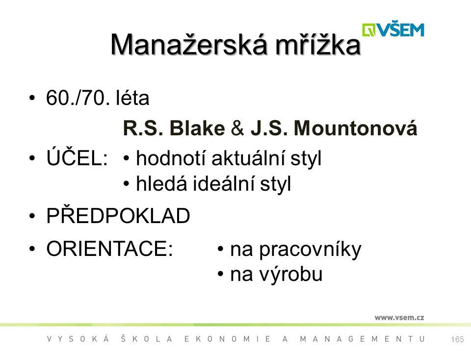Manažerská mřížka 60./70. léta R.S. Blake & J.S. Mountonová ÚČEL: hodnotí aktuální styl hledá ideální styl PŘEDPOKLAD ORIENTACE: na pracovníky na výro