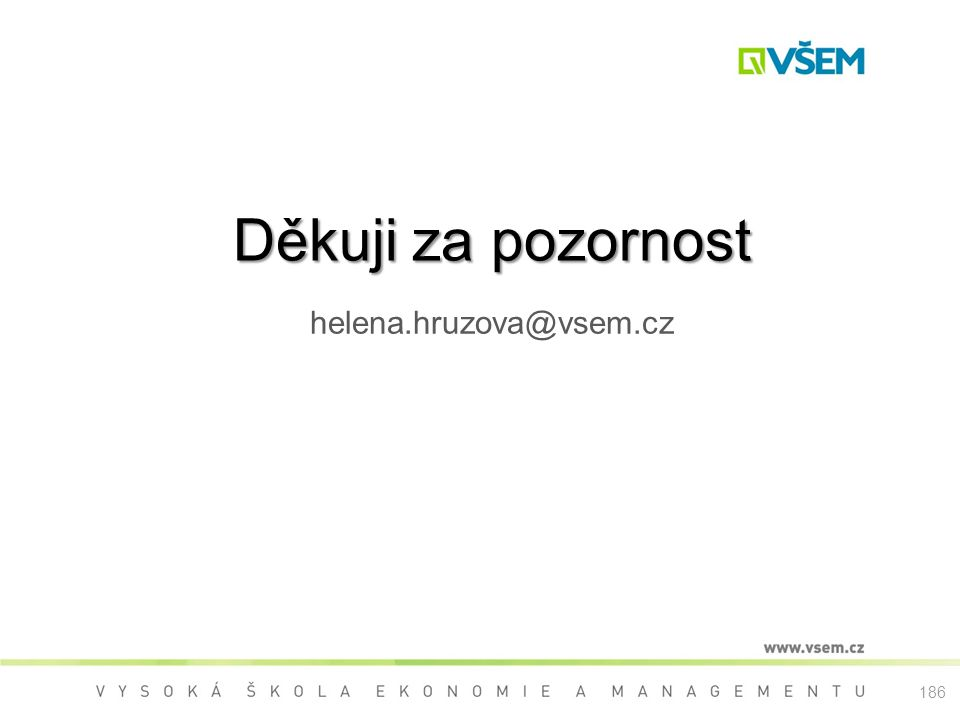 Děkuji za pozornost helena.hruzova@vsem.cz 186