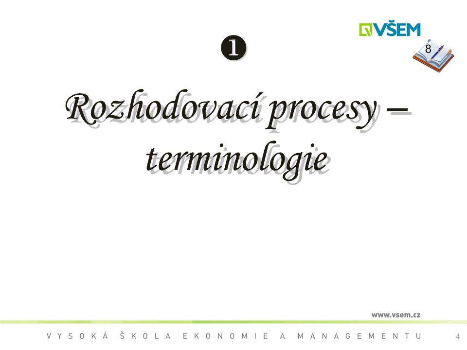 Rozhodovací procesy – terminologie 8 4
