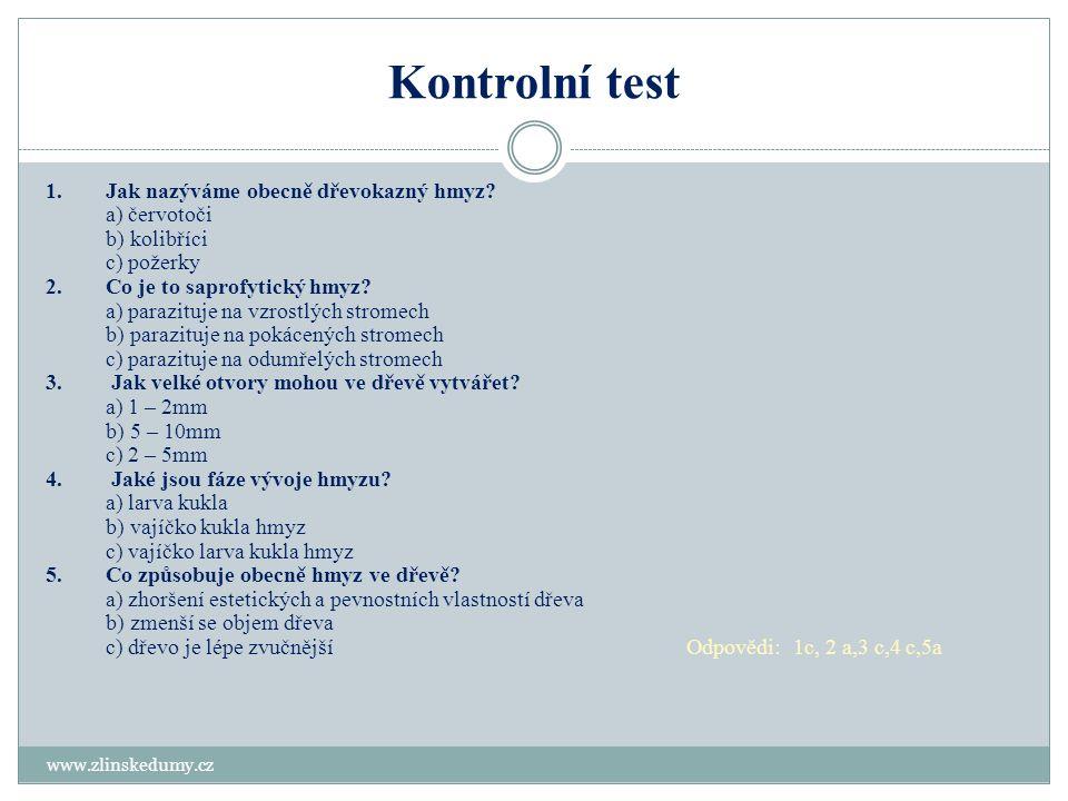 Kontrolní test www.zlinskedumy.cz 1.Jak nazýváme obecně dřevokazný hmyz? a) červotoči b) kolibříci c) požerky 2.Co je to saprofytický hmyz? a) parazit