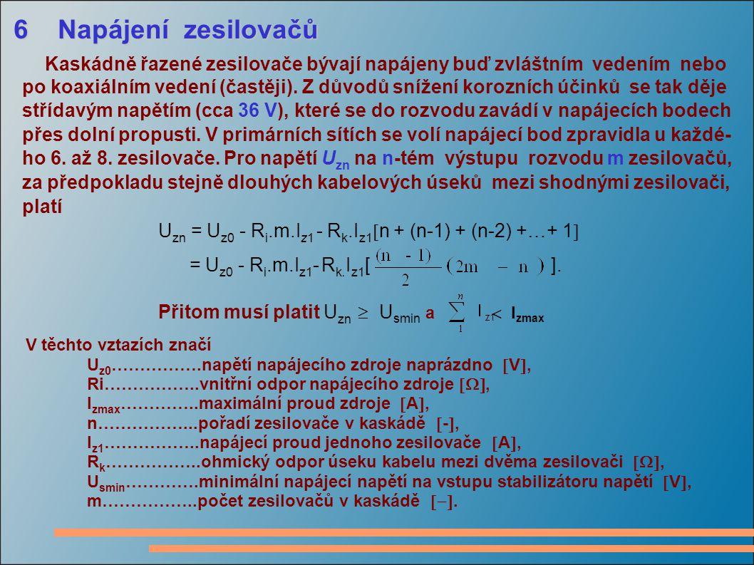 6 Napájení zesilovačů Kaskádně řazené zesilovače bývají napájeny buď zvláštním vedením nebo po koaxiálním vedení (častěji).