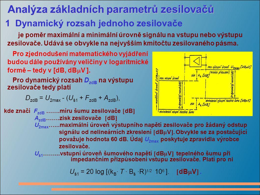 Analýza základních parametrů zesilovačů 1 Dynamický rozsah jednoho zesilovače je poměr maximální a minimální úrovně signálu na vstupu nebo výstupu zesilovače.