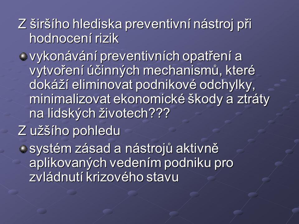 Z širšího hlediska preventivní nástroj při hodnocení rizik vykonávání preventivních opatření a vytvoření účinných mechanismů, které dokáží eliminovat