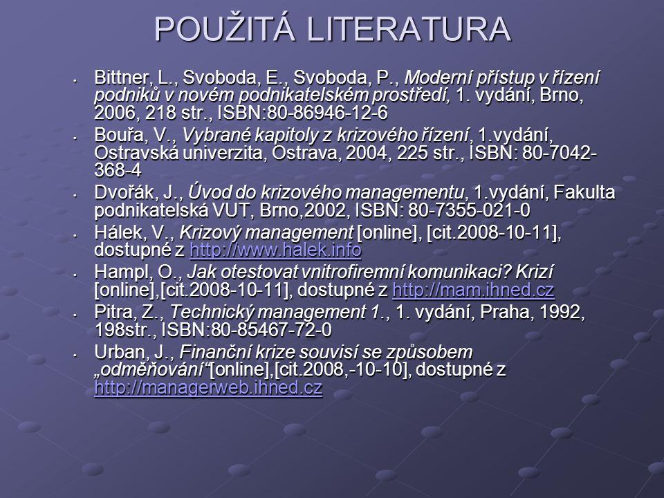 POUŽITÁ LITERATURA Bittner, L., Svoboda, E., Svoboda, P., Moderní přístup v řízení podniků v novém podnikatelském prostředí, 1. vydání, Brno, 2006, 21