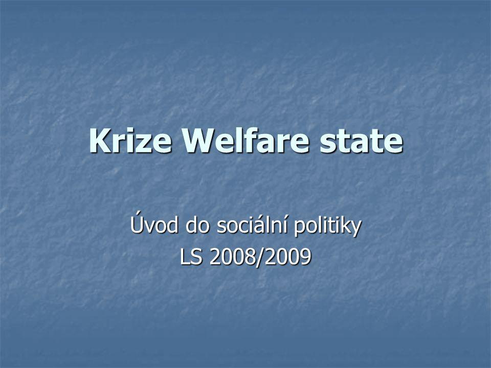 Krize Welfare state Úvod do sociální politiky LS 2008/2009