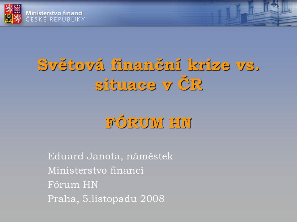 Světová finanční krize vs. situace v ČR FÓRUM HN Eduard Janota, náměstek Ministerstvo financí Fórum HN Praha, 5.listopadu 2008