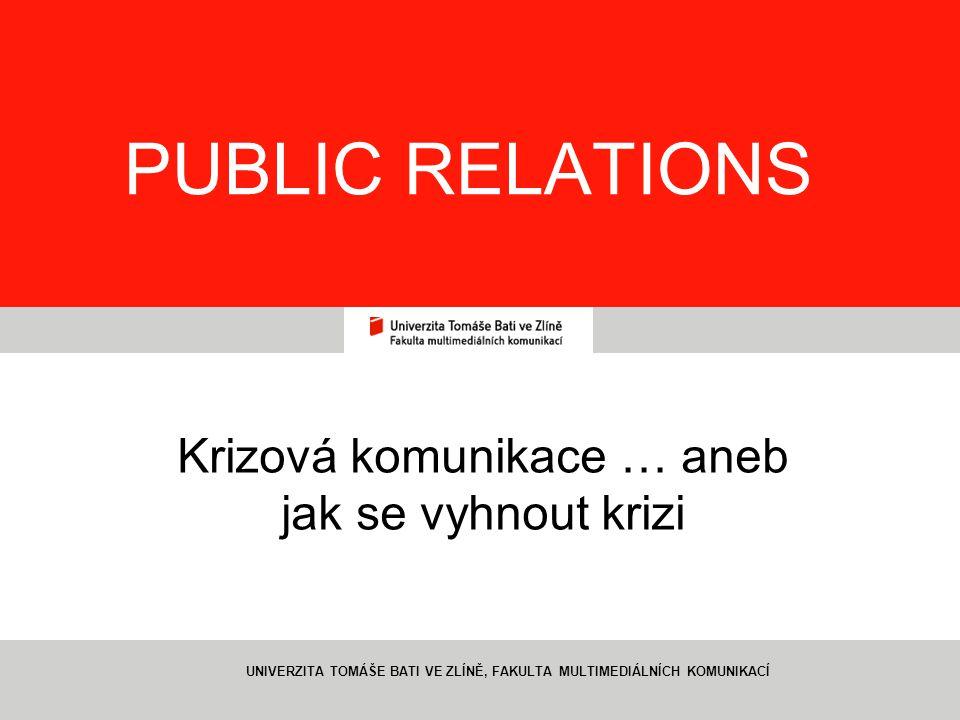 1 PUBLIC RELATIONS Krizová komunikace … aneb jak se vyhnout krizi UNIVERZITA TOMÁŠE BATI VE ZLÍNĚ, FAKULTA MULTIMEDIÁLNÍCH KOMUNIKACÍ