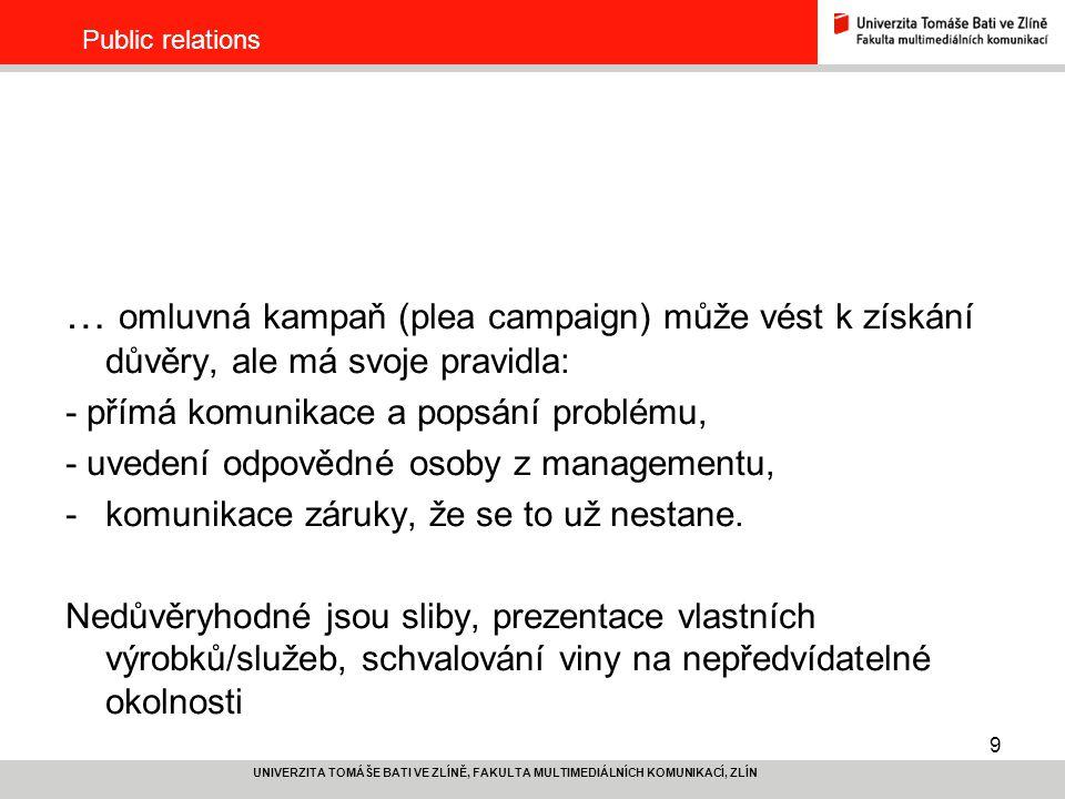 9 UNIVERZITA TOMÁŠE BATI VE ZLÍNĚ, FAKULTA MULTIMEDIÁLNÍCH KOMUNIKACÍ, ZLÍN Public relations … omluvná kampaň (plea campaign) může vést k získání důvě