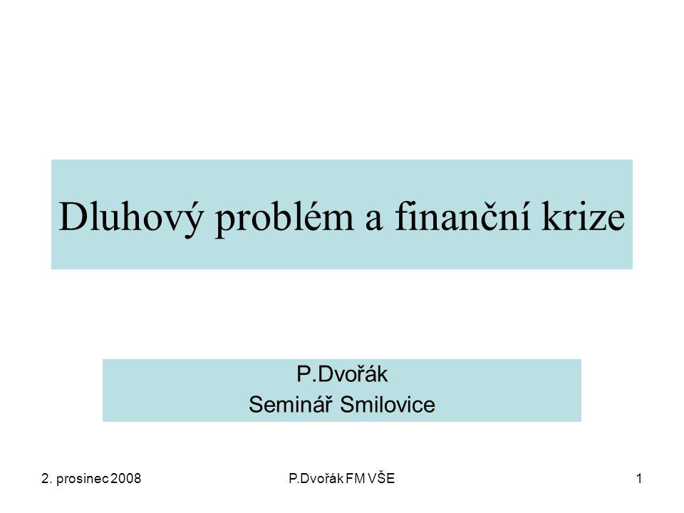 2. prosinec 2008P.Dvořák FM VŠE1 Dluhový problém a finanční krize P.Dvořák Seminář Smilovice