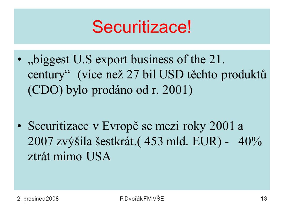 "2. prosinec 2008P.Dvořák FM VŠE13 Securitizace. ""biggest U.S export business of the 21."