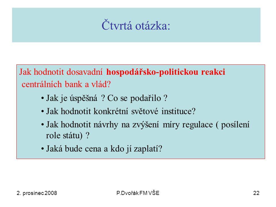 2. prosinec 2008P.Dvořák FM VŠE22 Čtvrtá otázka: Jak hodnotit dosavadní hospodářsko-politickou reakci centrálních bank a vlád? Jak je úspěšná ? Co se