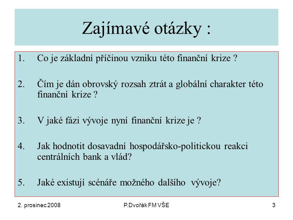 2. prosinec 2008P.Dvořák FM VŠE3 Zajímavé otázky : 1.Co je základní příčinou vzniku této finanční krize ? 2.Čím je dán obrovský rozsah ztrát a globáln