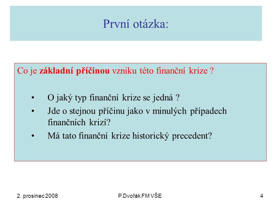 2. prosinec 2008P.Dvořák FM VŠE4 První otázka: Co je základní příčinou vzniku této finanční krize .