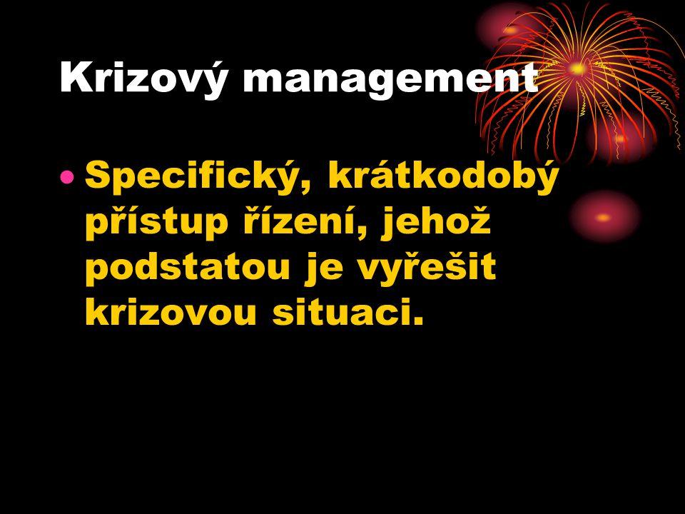 Krizový management  Specifický, krátkodobý přístup řízení, jehož podstatou je vyřešit krizovou situaci.