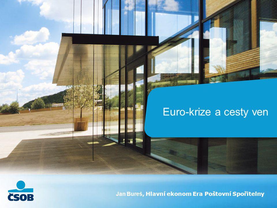Euro-krize a cesty ven Jan Bureš, Hlavní ekonom Era Poštovní Spořitelny