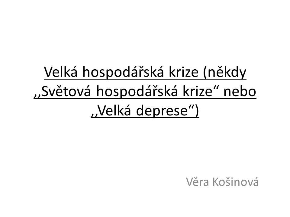 """Velká hospodářská krize (někdy,,Světová hospodářská krize"""" nebo,,Velká deprese"""") Věra Košinová"""