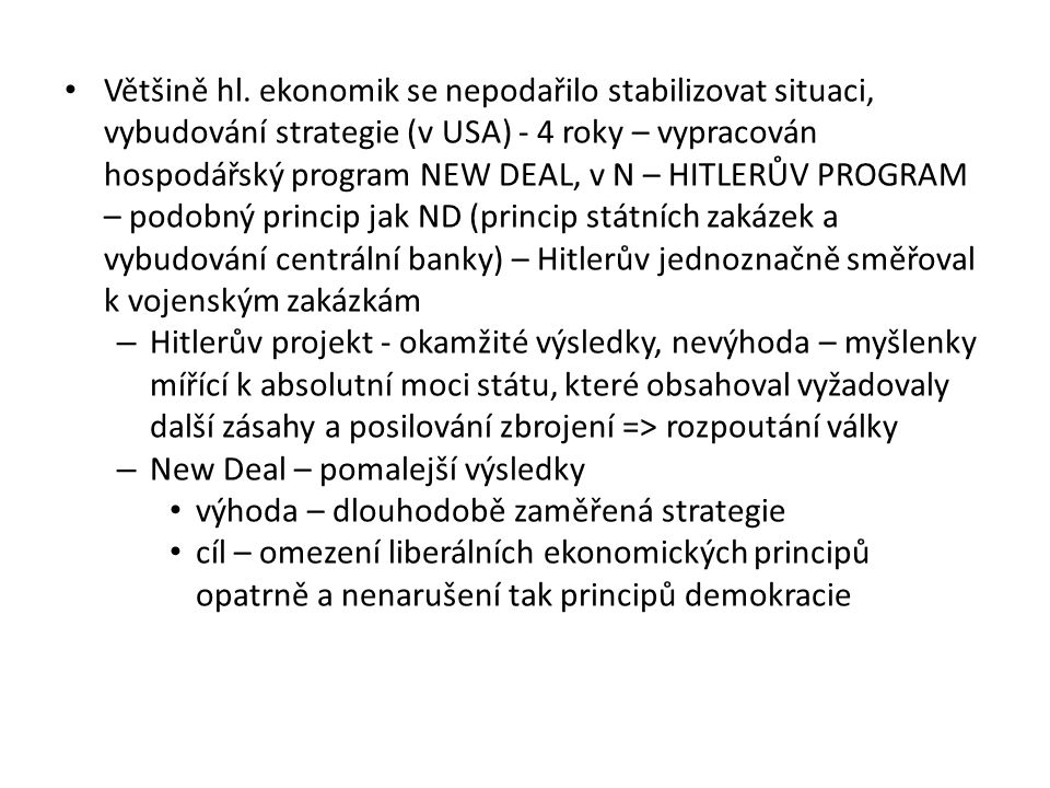 Většině hl. ekonomik se nepodařilo stabilizovat situaci, vybudování strategie (v USA) - 4 roky – vypracován hospodářský program NEW DEAL, v N – HITLER
