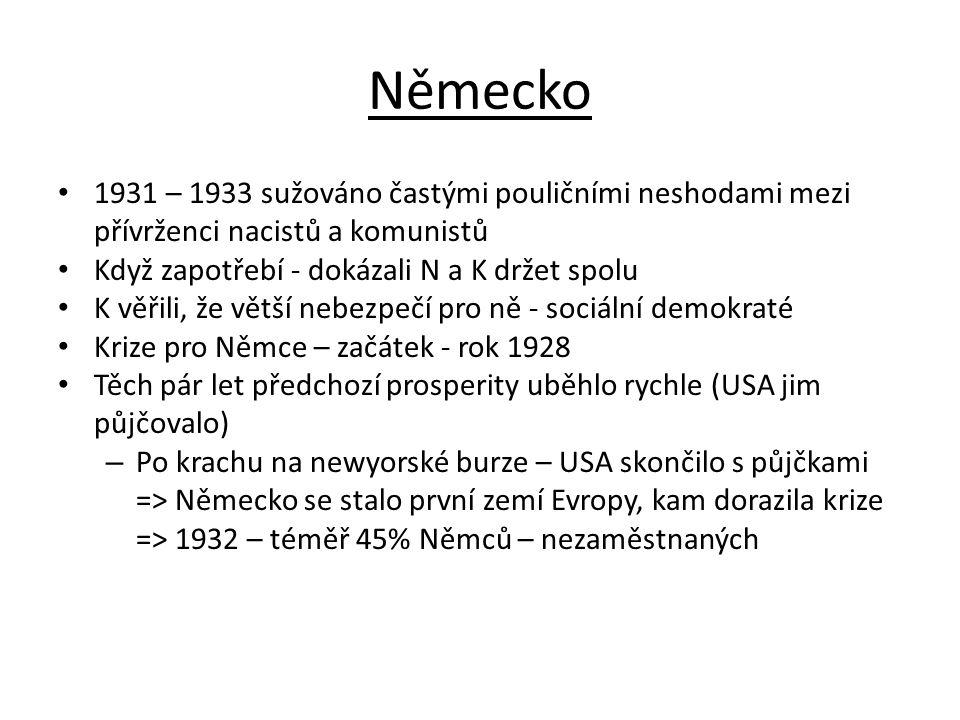 Německo 1931 – 1933 sužováno častými pouličními neshodami mezi přívrženci nacistů a komunistů Když zapotřebí - dokázali N a K držet spolu K věřili, že
