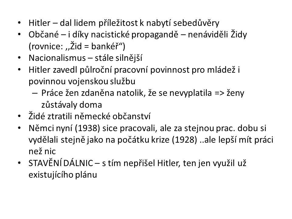 """Hitler – dal lidem příležitost k nabytí sebedůvěry Občané – i díky nacistické propagandě – nenáviděli Židy (rovnice:,,Žid = bankéř"""") Nacionalismus – s"""