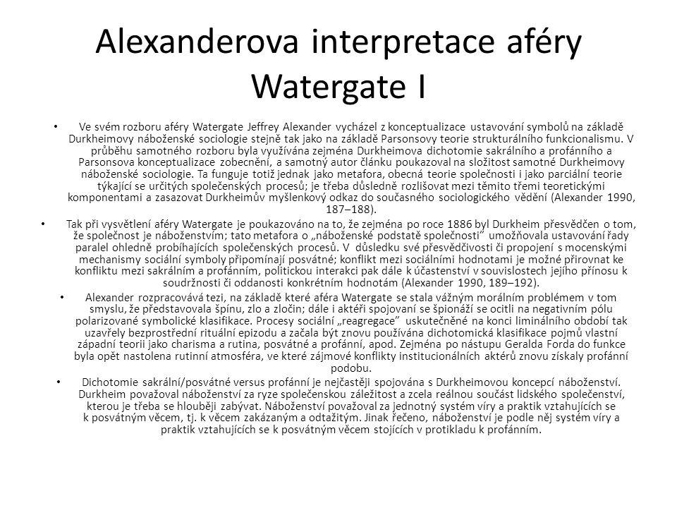 Alexanderova interpretace aféry Watergate I Ve svém rozboru aféry Watergate Jeffrey Alexander vycházel z konceptualizace ustavování symbolů na základě Durkheimovy náboženské sociologie stejně tak jako na základě Parsonsovy teorie strukturálního funkcionalismu.
