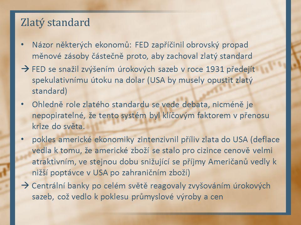 Zlatý standard Názor některých ekonomů: FED zapříčinil obrovský propad měnové zásoby částečně proto, aby zachoval zlatý standard  FED se snažil zvýše